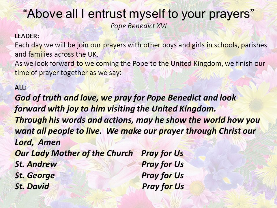 LEADER: Each day we will be join our prayers with other boys and girls in schools, parishes and families across the UK.