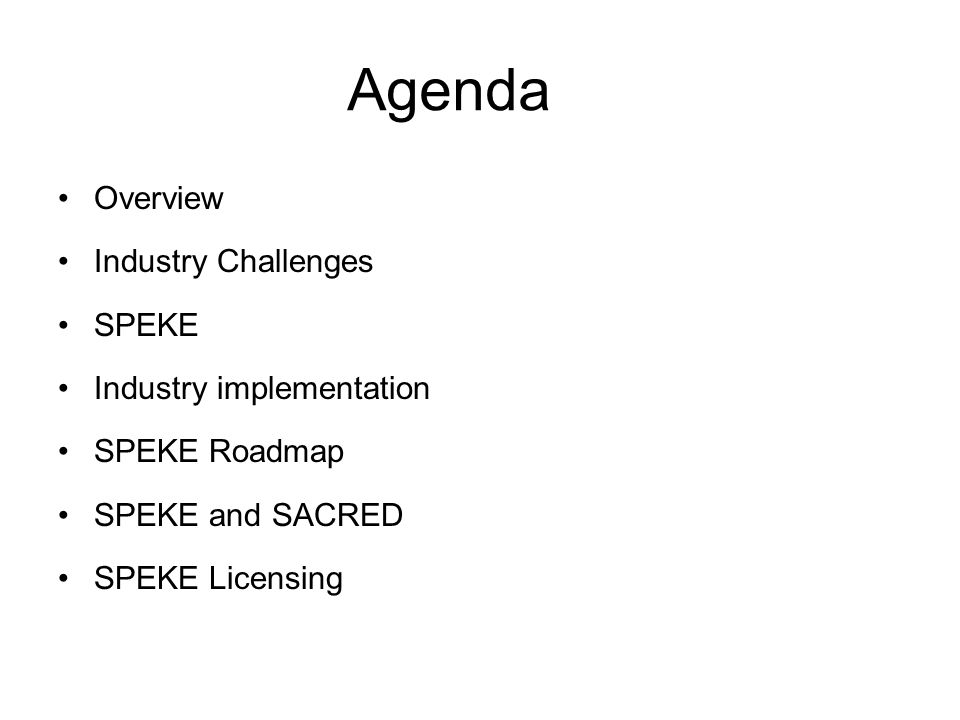 Agenda Overview Industry Challenges SPEKE Industry implementation SPEKE Roadmap SPEKE and SACRED SPEKE Licensing