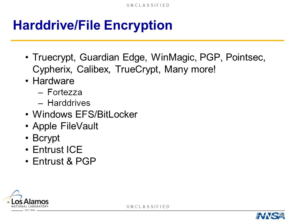 U N C L A S S I F I E D Harddrive/File Encryption Truecrypt, Guardian Edge, WinMagic, PGP, Pointsec, Cypherix, Calibex, TrueCrypt, Many more.