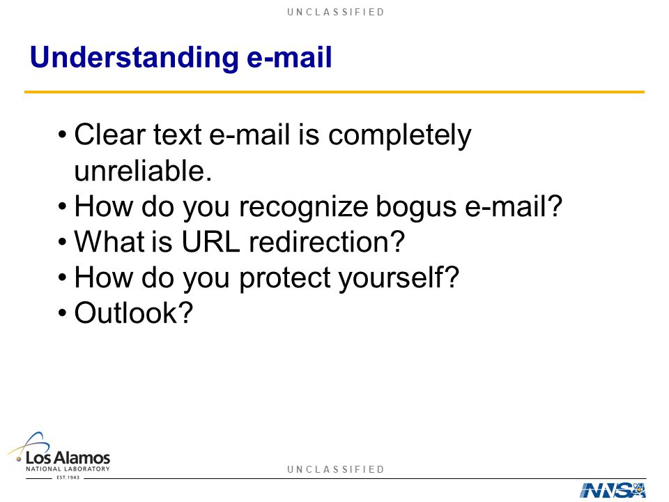 U N C L A S S I F I E D Understanding e-mail Clear text e-mail is completely unreliable.