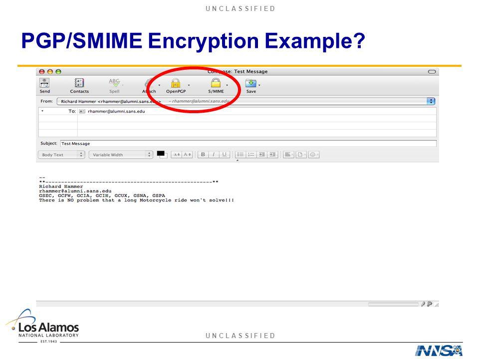 U N C L A S S I F I E D PGP/SMIME Encryption Example