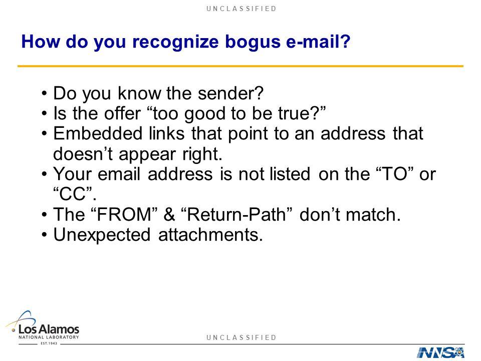 U N C L A S S I F I E D How do you recognize bogus e-mail.