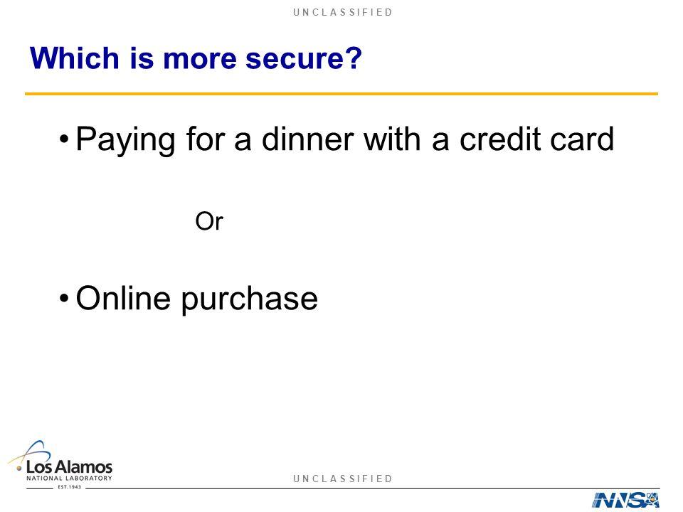 U N C L A S S I F I E D Which is more secure.