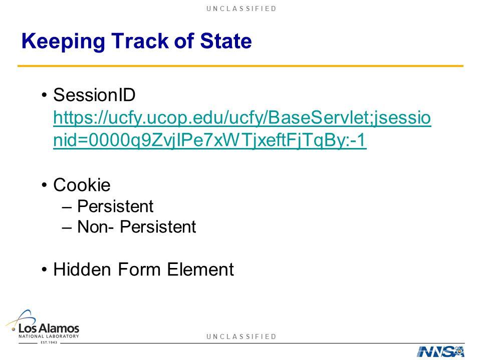 U N C L A S S I F I E D Keeping Track of State SessionID https://ucfy.ucop.edu/ucfy/BaseServlet;jsessio nid=0000q9ZvjIPe7xWTjxeftFjTqBy:-1 Cookie –Persistent –Non- Persistent Hidden Form Element