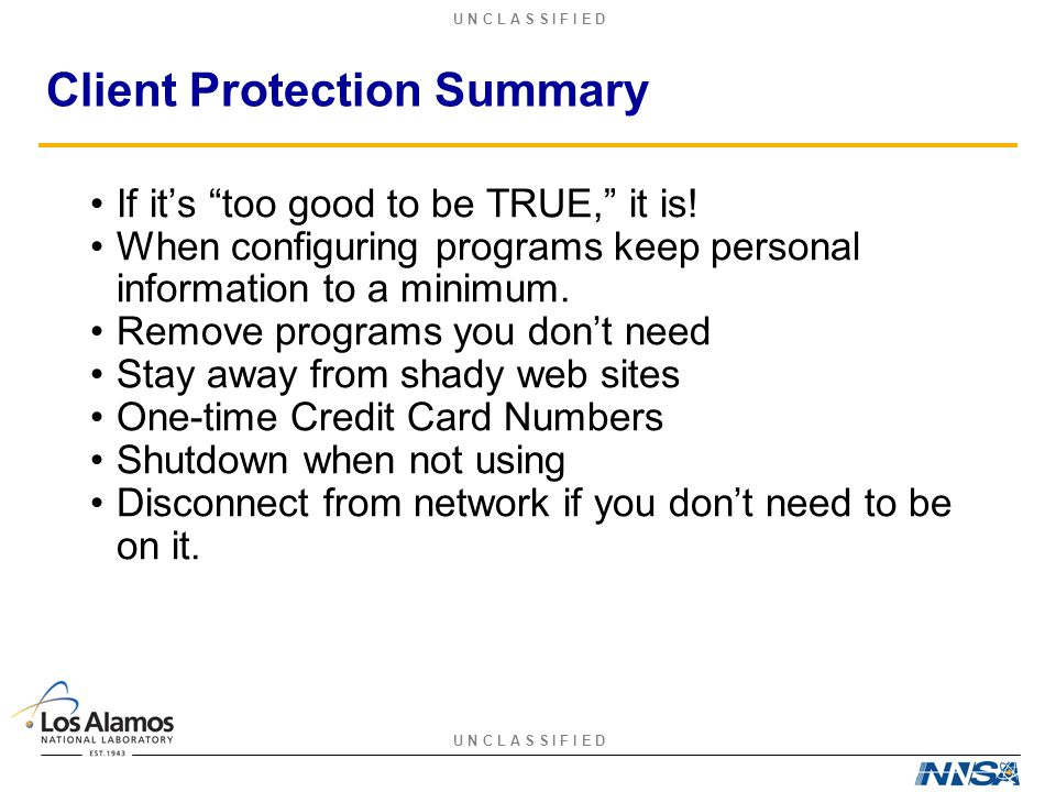 """U N C L A S S I F I E D Client Protection Summary If it's """"too good to be TRUE,"""" it is! When configuring programs keep personal information to a minim"""