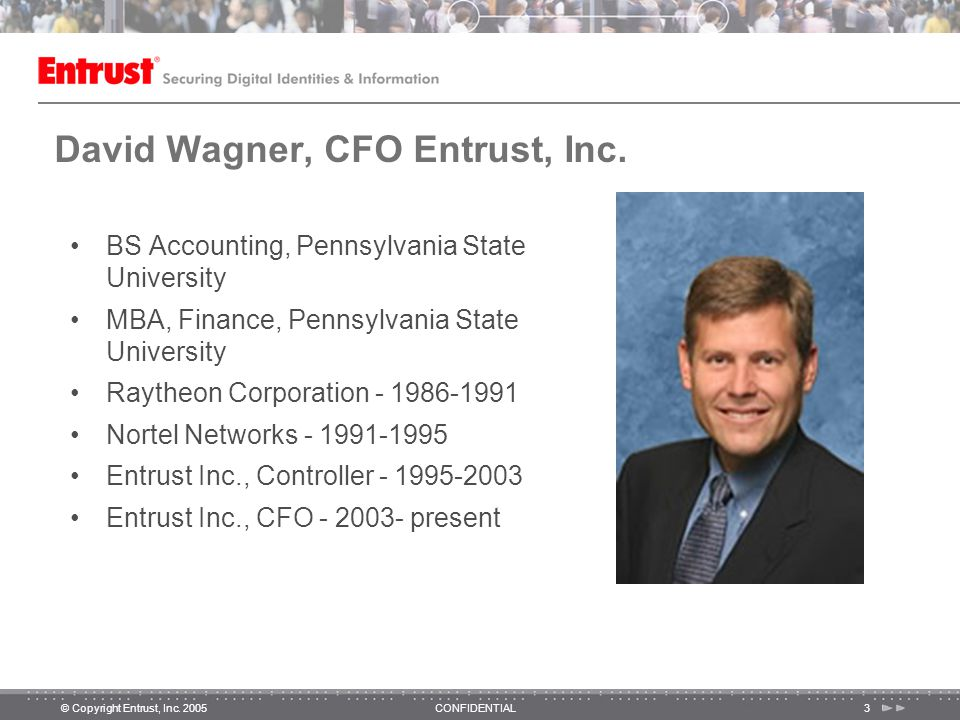 © Copyright Entrust, Inc. 2005CONFIDENTIAL3 David Wagner, CFO Entrust, Inc.