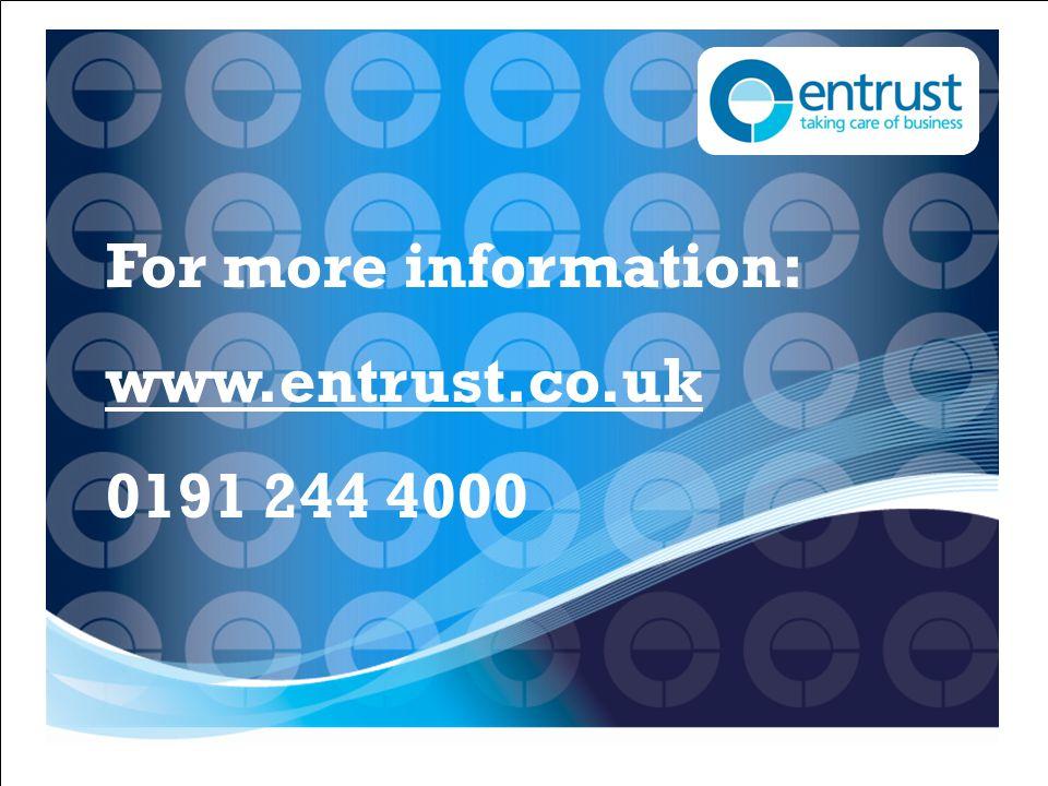 For more information: www.entrust.co.uk 0191 244 4000