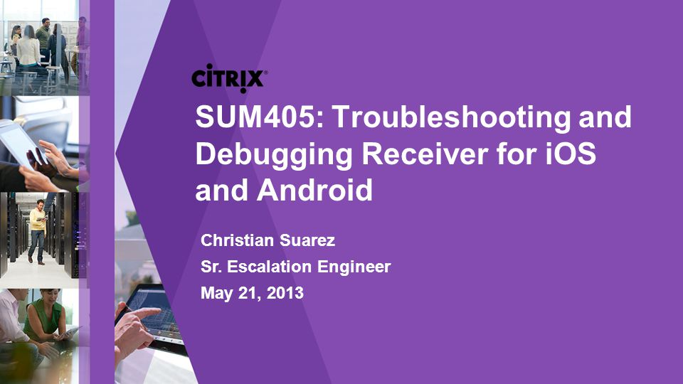 © 2013 Citrix Android Data Collected LogCat log Repro timing info