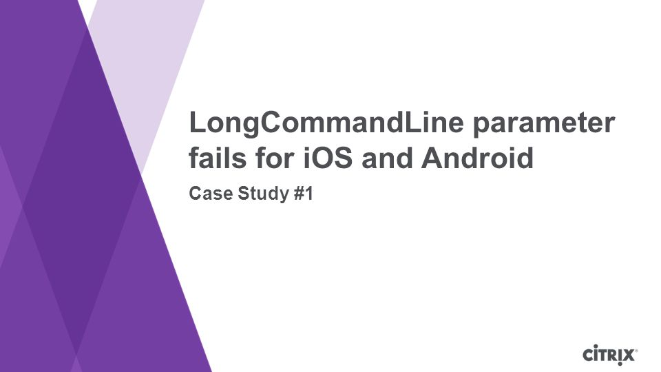 LongCommandLine parameter fails for iOS and Android Case Study #1