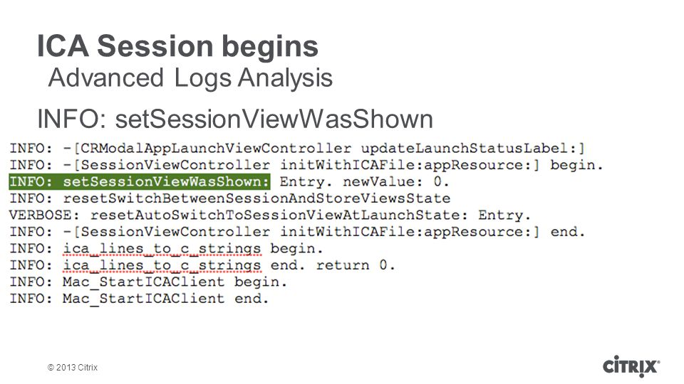 © 2013 Citrix ICA Session begins INFO: setSessionViewWasShown Advanced Logs Analysis