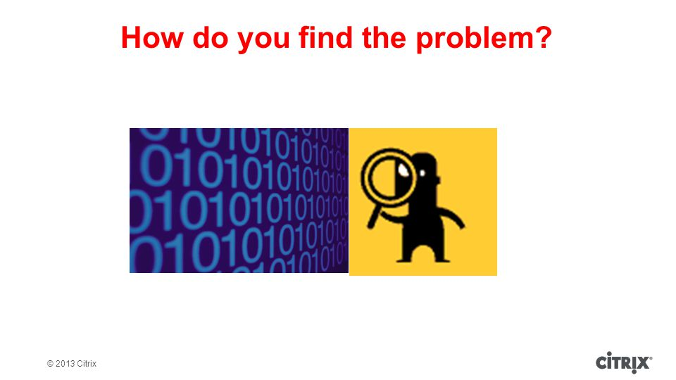 How do you find the problem?