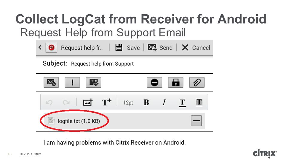 © 2013 Citrix Collect LogCat from Receiver for Android 78 Request Help from Support Email