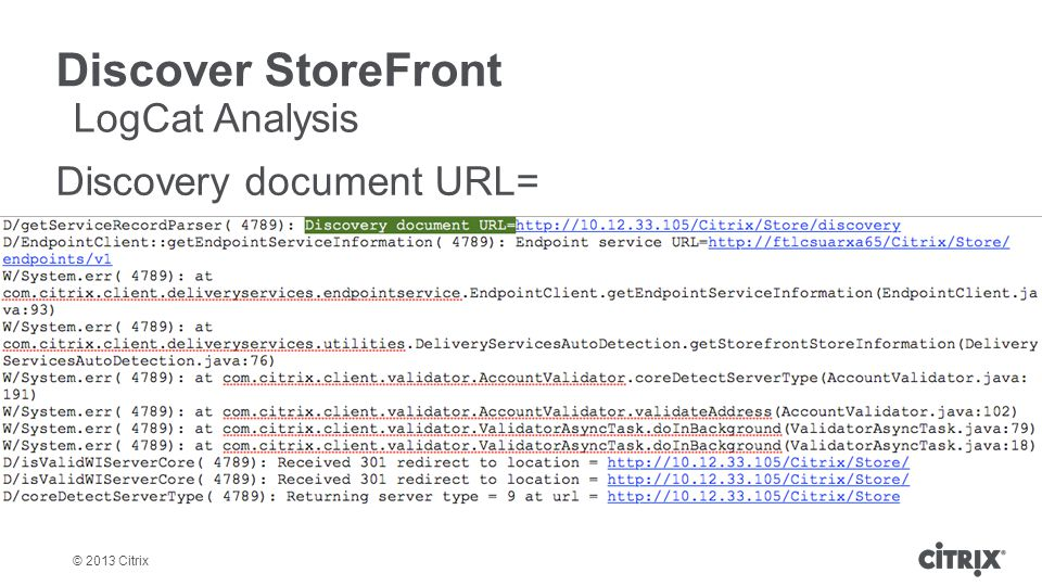 © 2013 Citrix Discover StoreFront Discovery document URL= LogCat Analysis