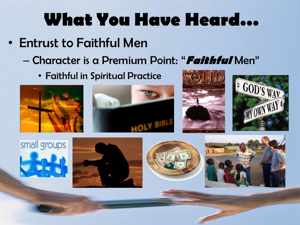 What You Have Heard… Entrust to Faithful Men – Character is a Premium Point: Faithful Men Faithful in Spiritual Practice