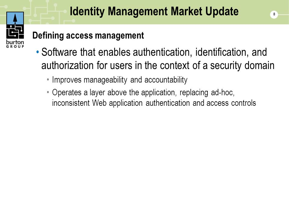 8 Identity Management Market Update Defining access management Software that enables authentication, identification, and authorization for users in th
