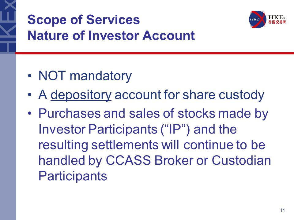 11 Scope of Services Nature of Investor Account NOT mandatory A depository account for share custody Purchases and sales of stocks made by Investor Pa