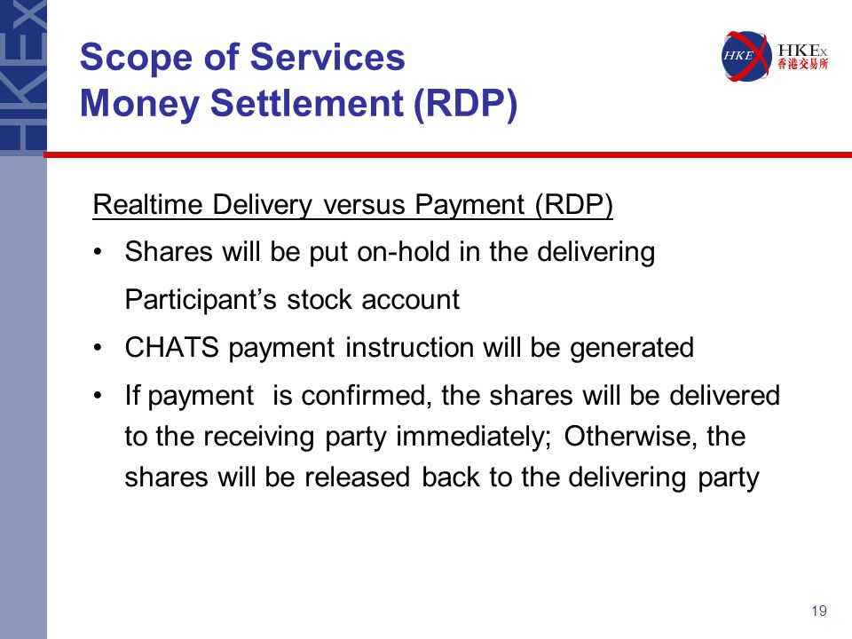 19 Scope of Services Money Settlement (RDP) Realtime Delivery versus Payment (RDP) Shares will be put on-hold in the delivering Participant's stock ac