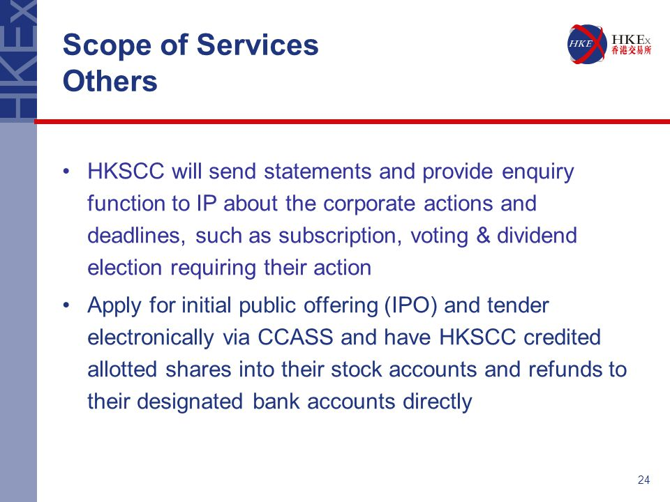 24 Scope of Services Others HKSCC will send statements and provide enquiry function to IP about the corporate actions and deadlines, such as subscript