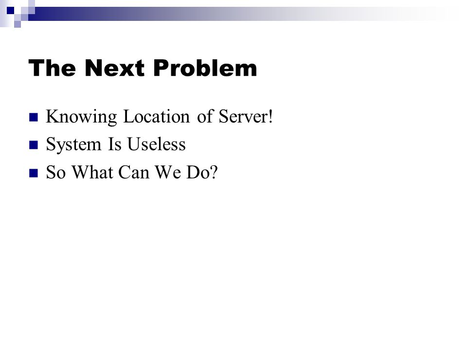 The Next Problem Knowing Location of Server! System Is Useless So What Can We Do?