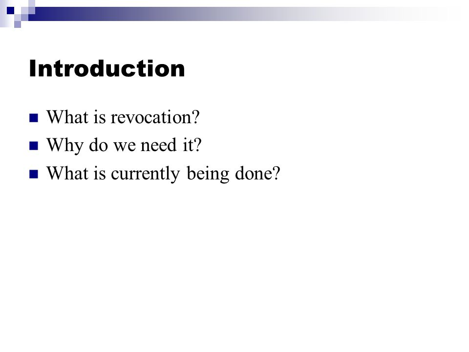 Introduction What is revocation? Why do we need it? What is currently being done?