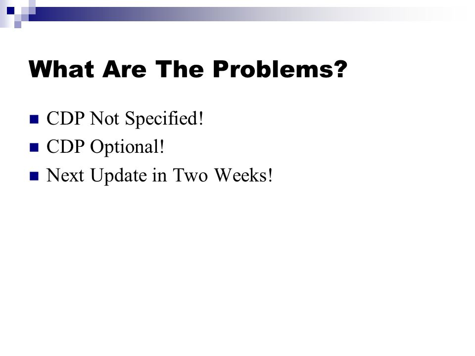 What Are The Problems? CDP Not Specified! CDP Optional! Next Update in Two Weeks!