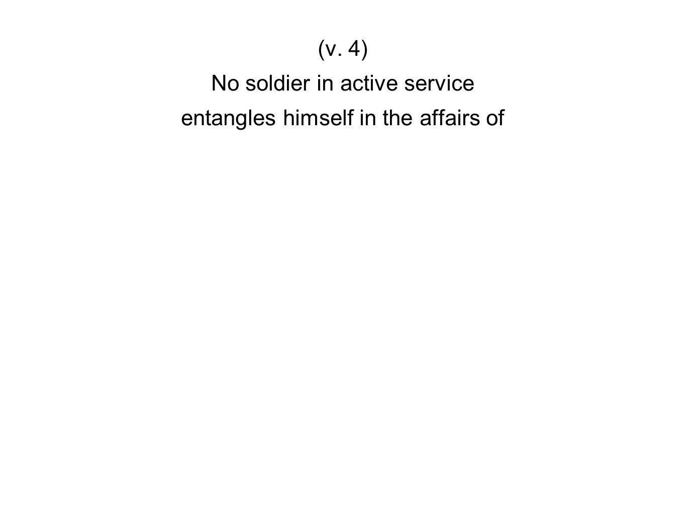 (v. 4) No soldier in active service entangles himself in the affairs of