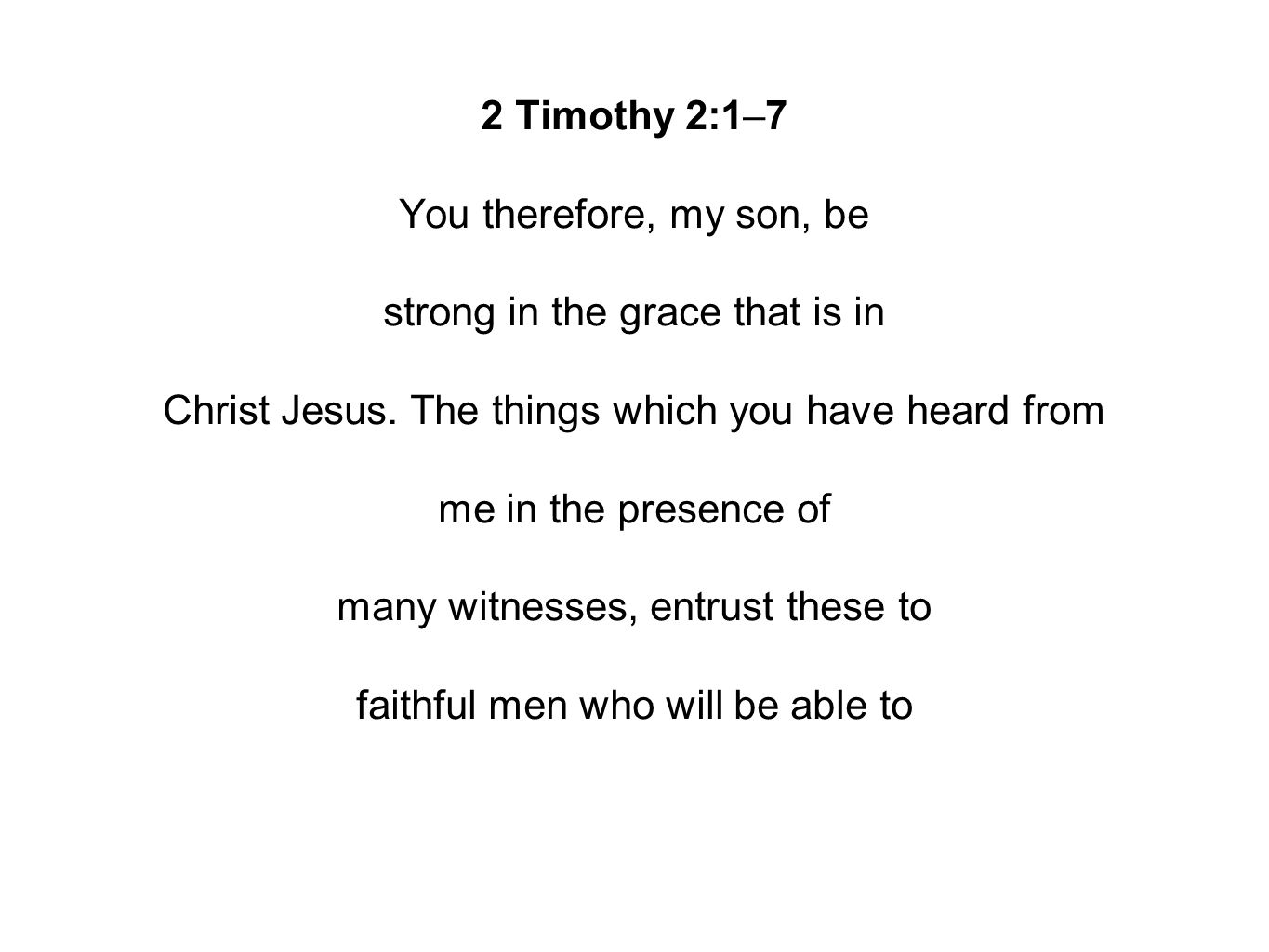 2 Timothy 2:1–7 You therefore, my son, be strong in the grace that is in Christ Jesus.
