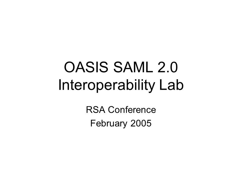 OASIS SAML 2.0 Interoperability Lab RSA Conference February 2005