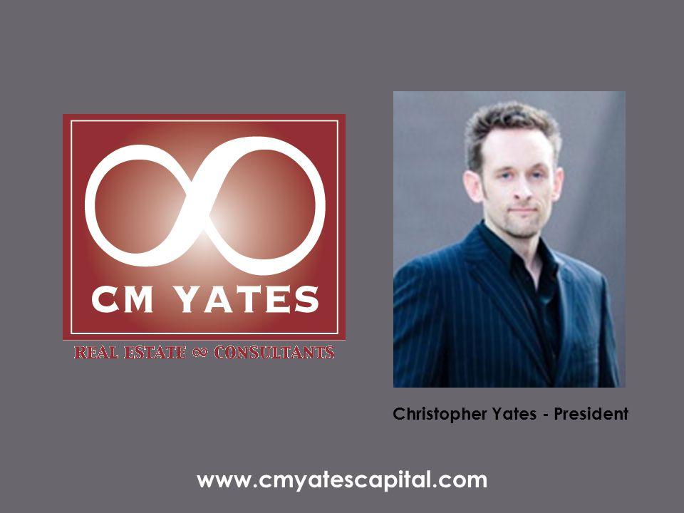 Christopher Yates - President www.cmyatescapital.com