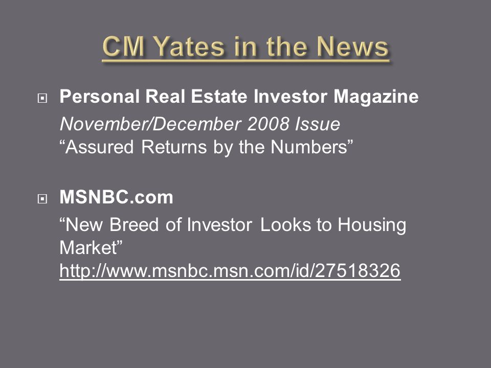  Personal Real Estate Investor Magazine November/December 2008 Issue Assured Returns by the Numbers  MSNBC.com New Breed of Investor Looks to Housing Market http://www.msnbc.msn.com/id/27518326