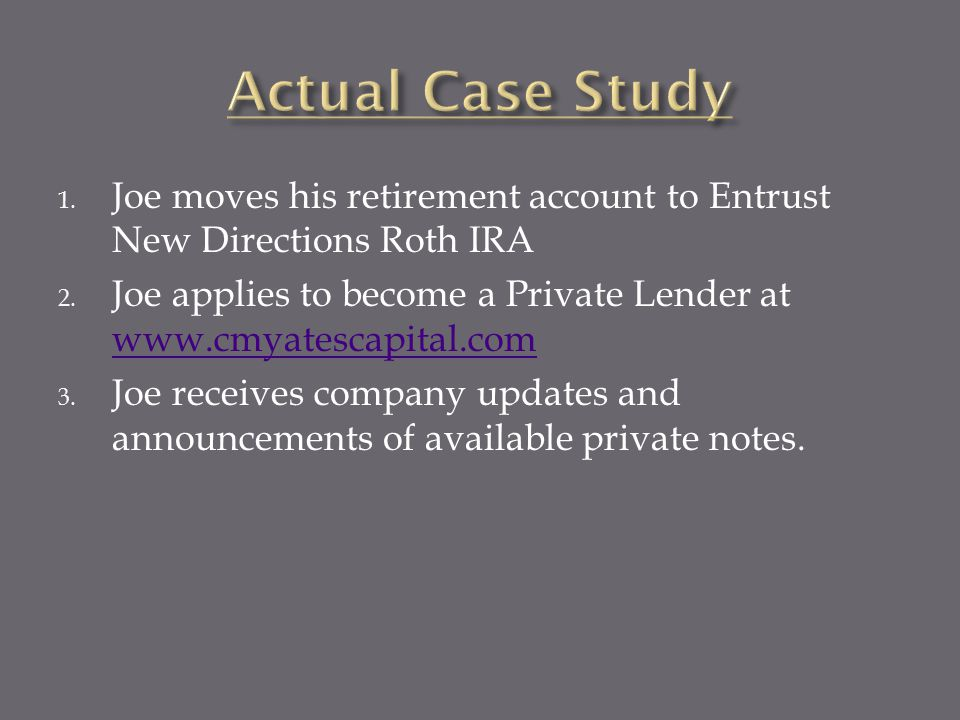 1. Joe moves his retirement account to Entrust New Directions Roth IRA 2.
