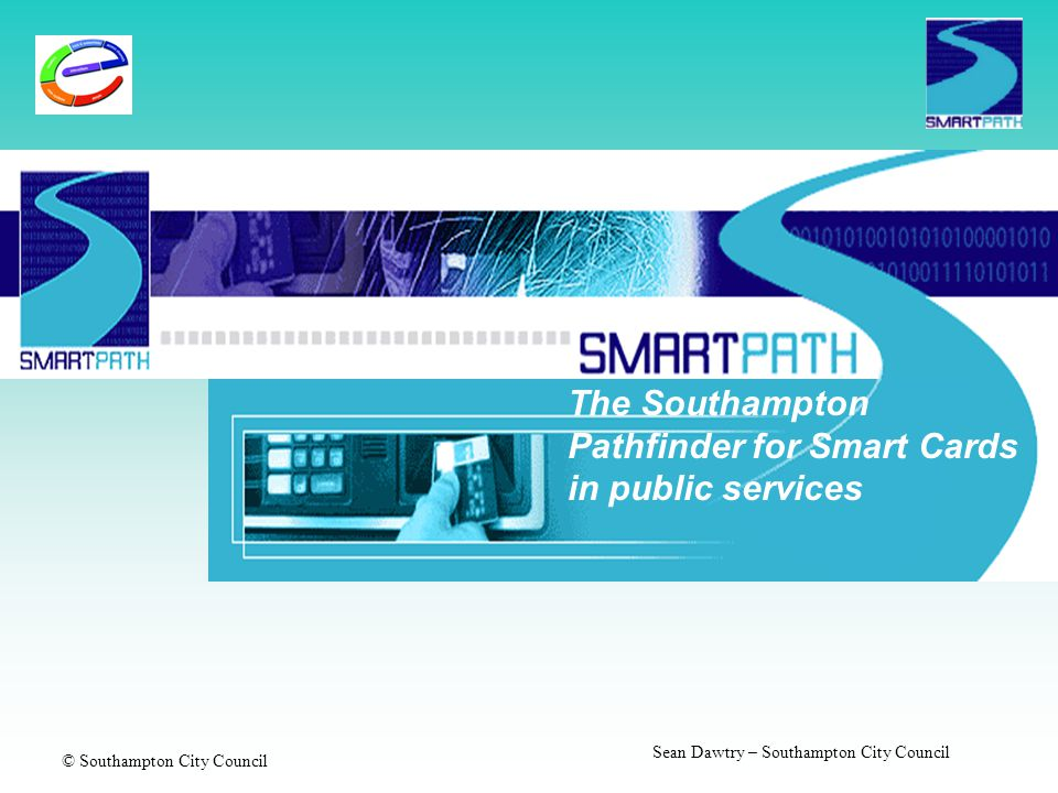© Southampton City Council Sean Dawtry – Southampton City Council The Southampton Pathfinder for Smart Cards in public services