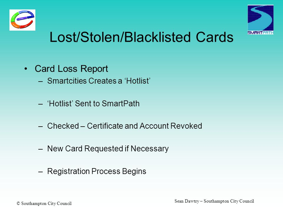 © Southampton City Council Sean Dawtry – Southampton City Council Lost/Stolen/Blacklisted Cards Card Loss Report –Smartcities Creates a 'Hotlist' –'Ho