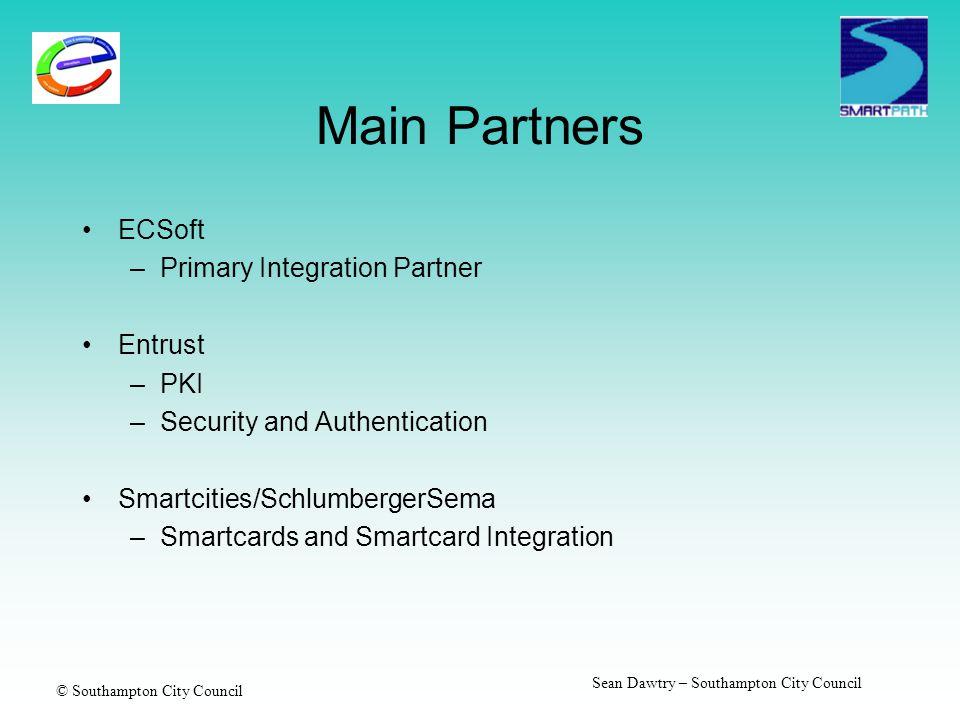 © Southampton City Council Sean Dawtry – Southampton City Council Main Partners ECSoft –Primary Integration Partner Entrust –PKI –Security and Authentication Smartcities/SchlumbergerSema –Smartcards and Smartcard Integration