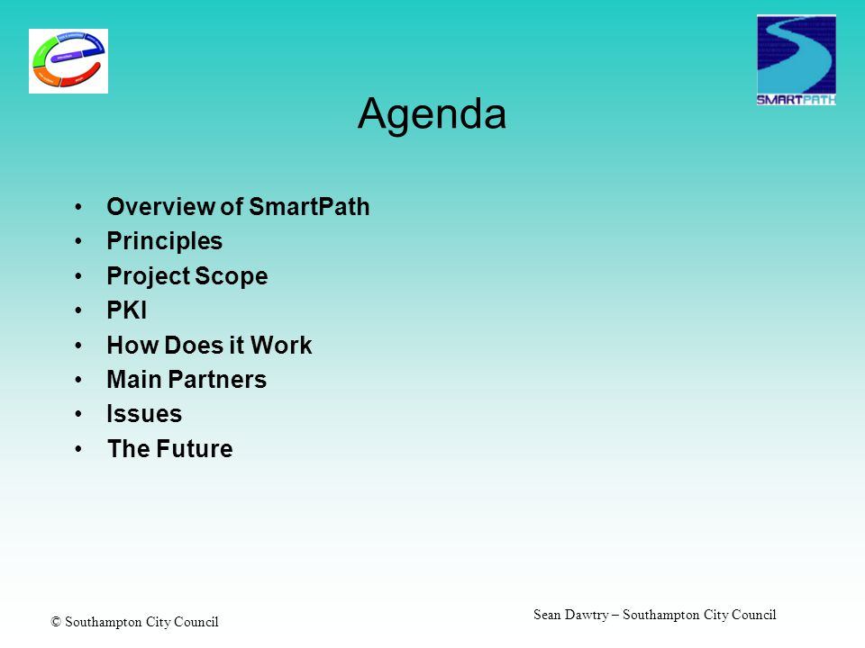 © Southampton City Council Sean Dawtry – Southampton City Council Agenda Overview of SmartPath Principles Project Scope PKI How Does it Work Main Part