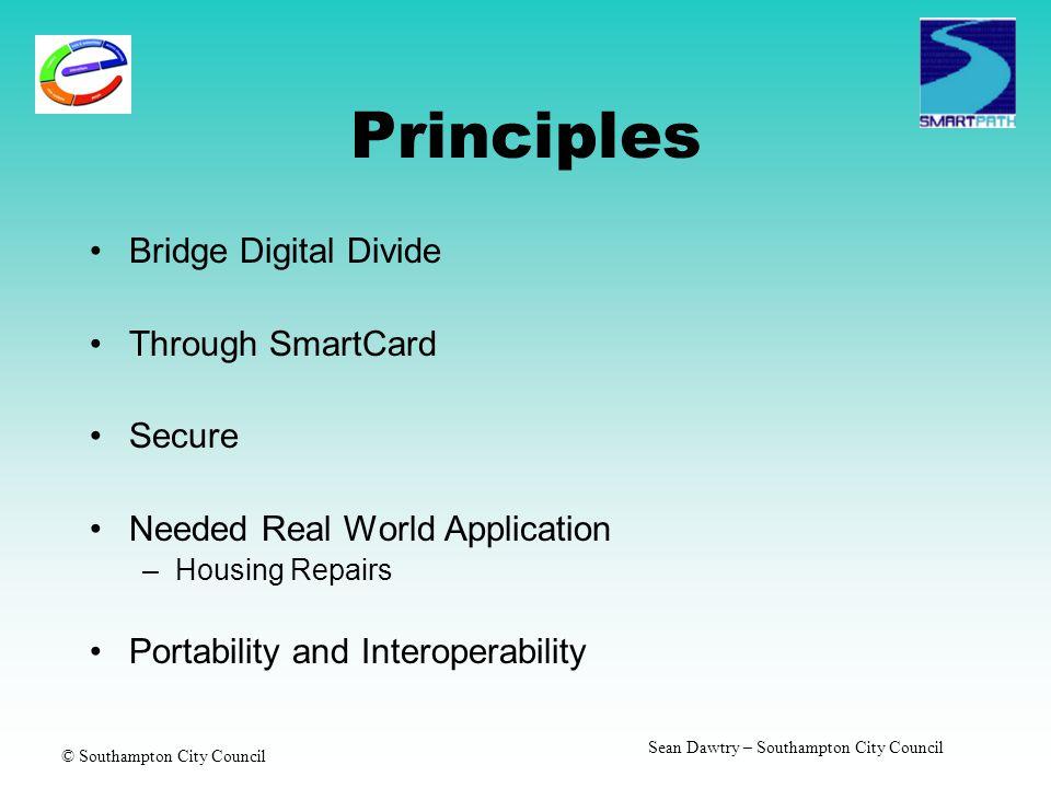 © Southampton City Council Sean Dawtry – Southampton City Council Principles Bridge Digital Divide Through SmartCard Secure Needed Real World Application –Housing Repairs Portability and Interoperability
