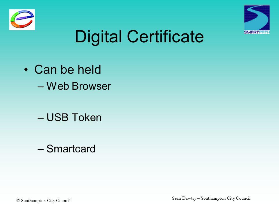 © Southampton City Council Sean Dawtry – Southampton City Council Digital Certificate Can be held –Web Browser –USB Token –Smartcard