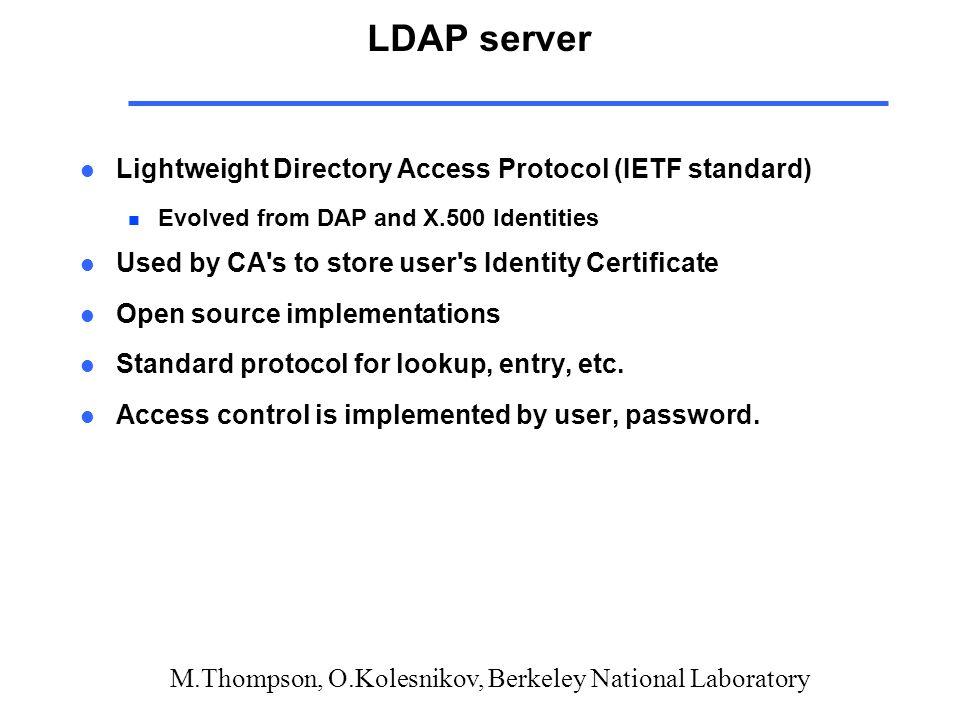 M.Thompson, O.Kolesnikov, Berkeley National Laboratory LDAP server l Lightweight Directory Access Protocol (IETF standard) n Evolved from DAP and X.50