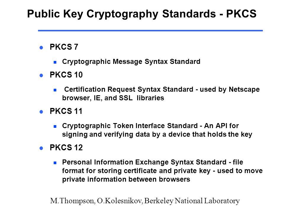 M.Thompson, O.Kolesnikov, Berkeley National Laboratory Public Key Cryptography Standards - PKCS l PKCS 7 n Cryptographic Message Syntax Standard l PKC