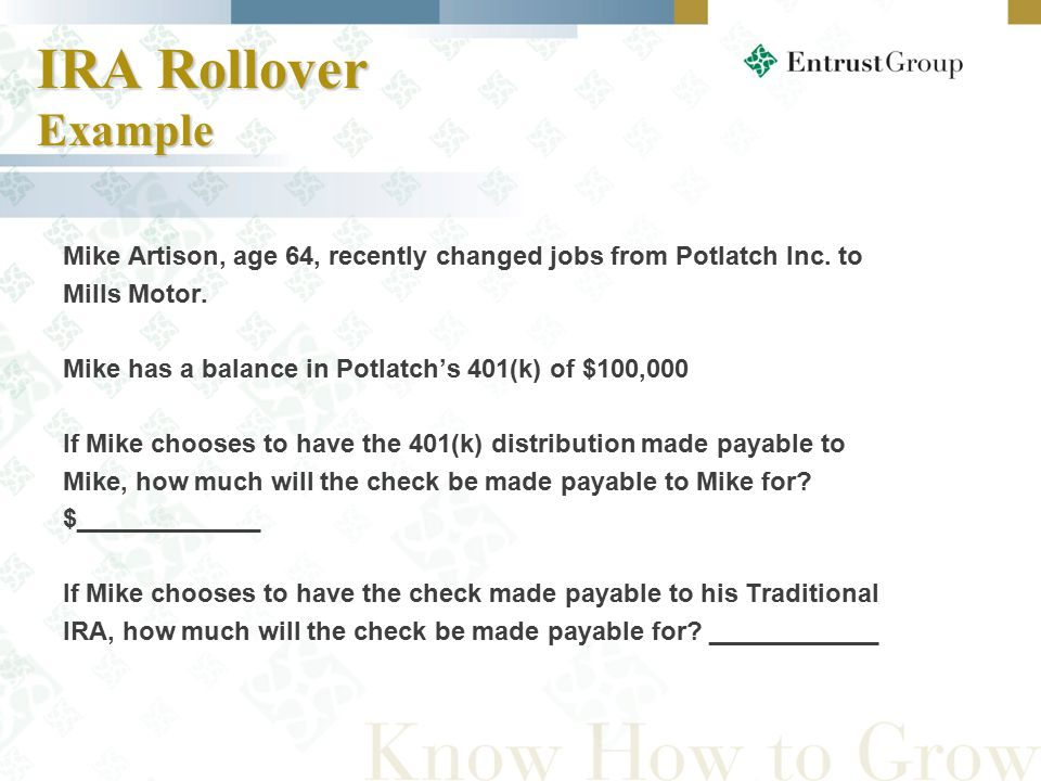 IRA Rollover Example Mike Artison, age 64, recently changed jobs from Potlatch Inc.