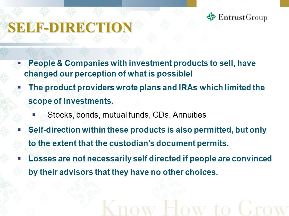 SELF-DIRECTION  People & Companies with investment products to sell, have changed our perception of what is possible.