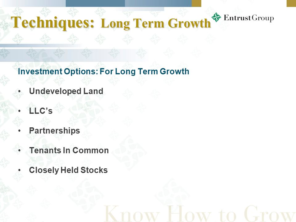 Techniques: Long Term Growth Investment Options: For Long Term Growth Undeveloped Land LLC's Partnerships Tenants In Common Closely Held Stocks