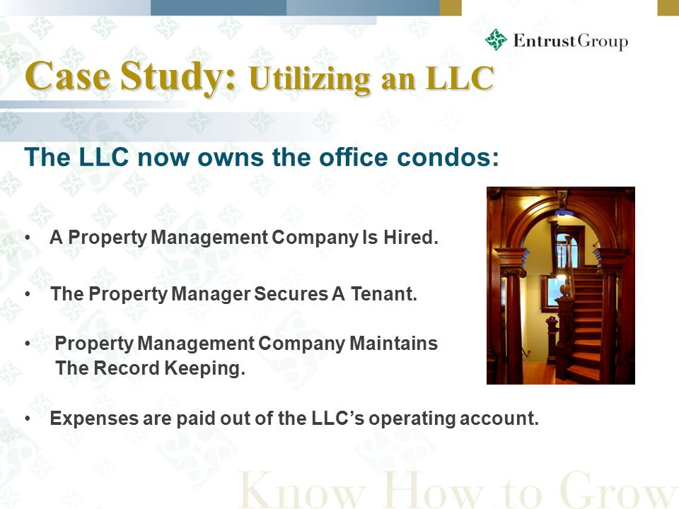 The LLC now owns the office condos: A Property Management Company Is Hired.