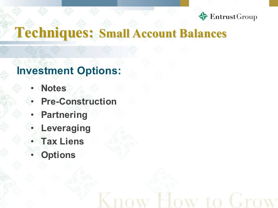 Techniques: Small Account Balances Notes Pre-Construction Partnering Leveraging Tax Liens Options Investment Options: