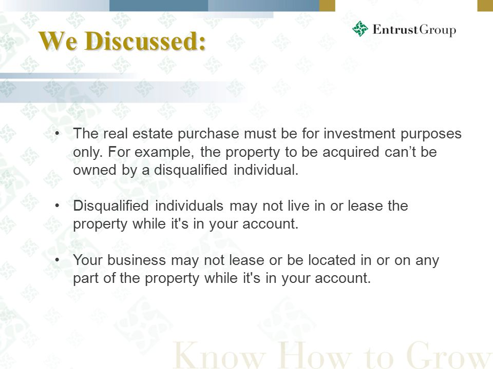 We Discussed: We Discussed: The real estate purchase must be for investment purposes only.