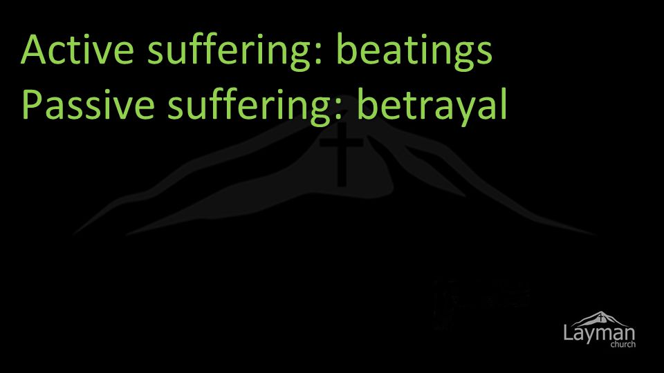 Active suffering: beatings Passive suffering: betrayal