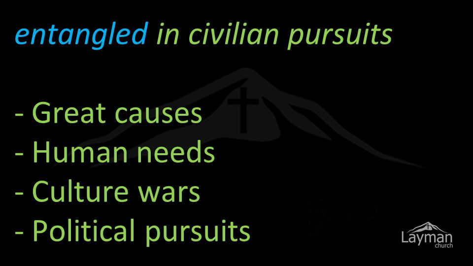 entangled in civilian pursuits - Great causes - Human needs - Culture wars - Political pursuits
