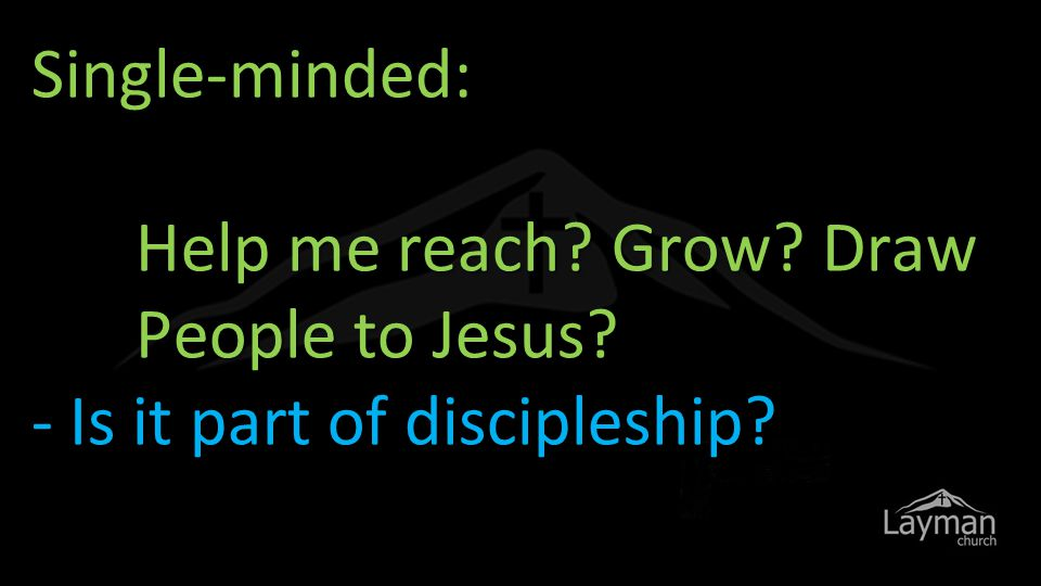 Single-minded: Help me reach Grow Draw People to Jesus - Is it part of discipleship