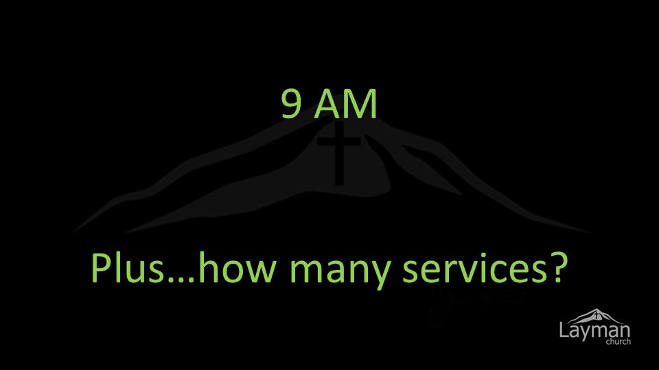 9 AM Plus…how many services