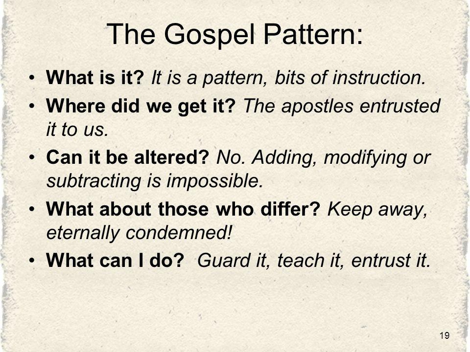 The Gospel Pattern: What is it. It is a pattern, bits of instruction.